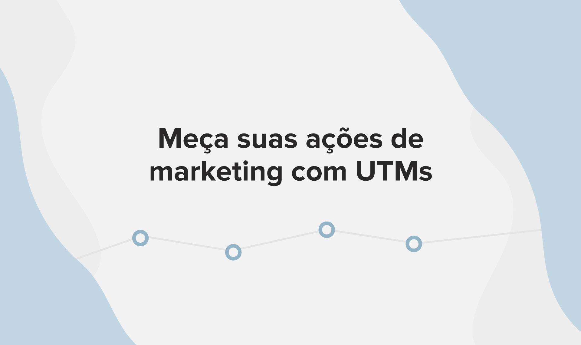 Meça as suas ações de marketing com UTMs