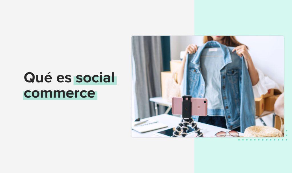Qué es el social commerce y cómo usarlo bien en tu negocio para vender más